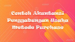 Contoh Akuntansi Penggabungan Usaha Metode Purchase