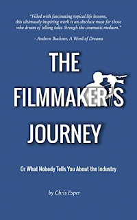 The Filmmaker's Journey - A self help book on how to go about a career in independent film by Chris Esper