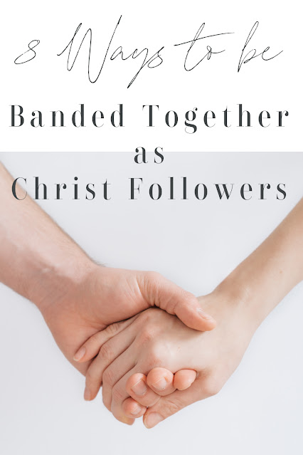 8 Ways to be Banded Together as Christ Followers