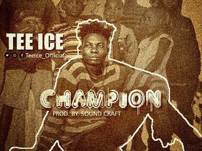 DOWNLOAD MP3: Tee Ice - Champion (Prod. By Sound Craft)
