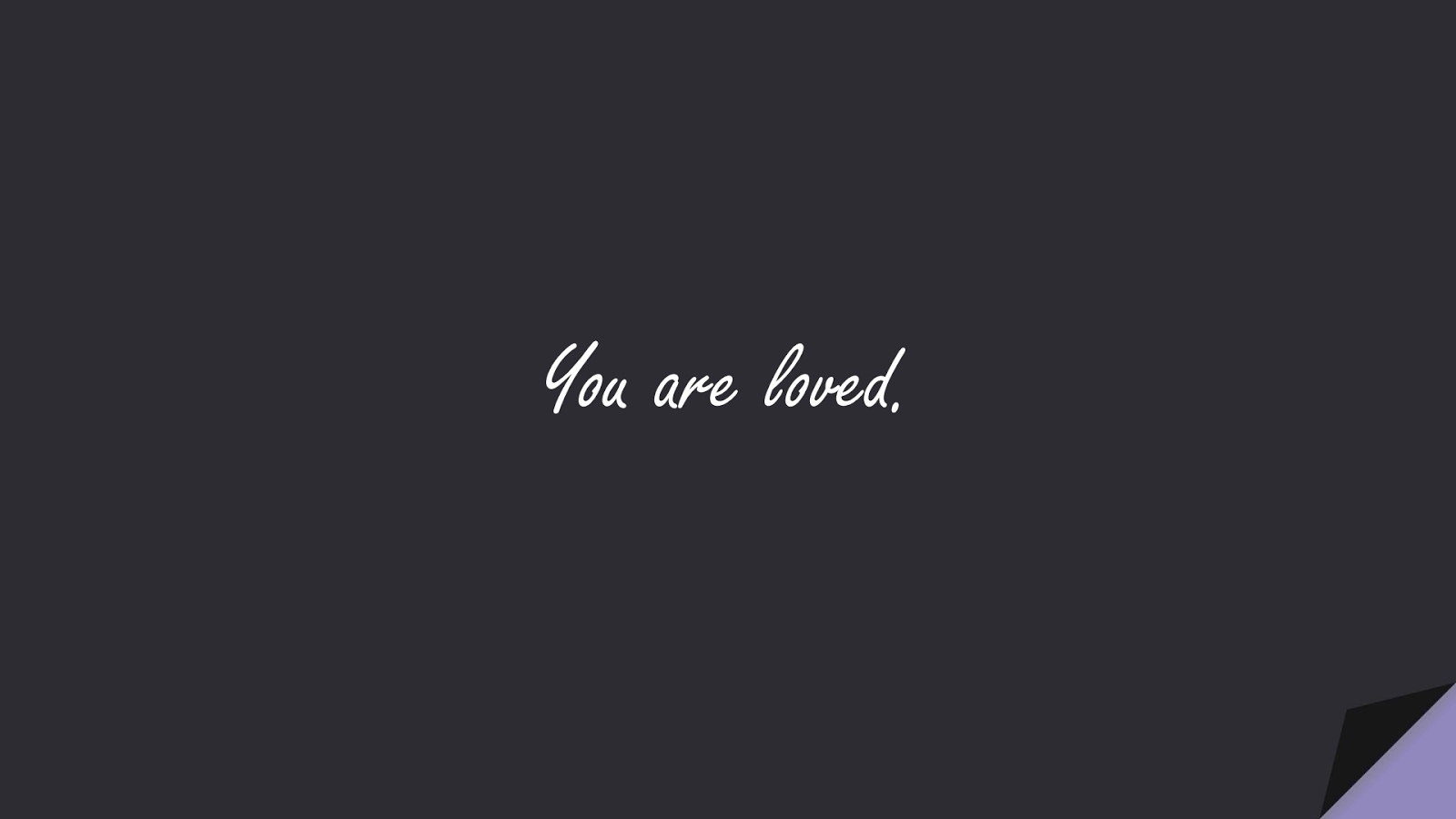 You are loved.FALSE