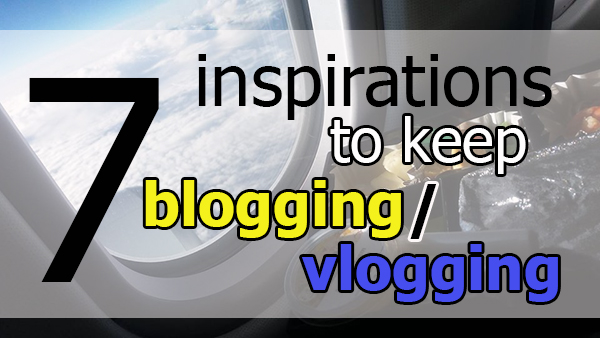 7 inspirations to keep blogging or vlogging