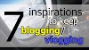 7 reasons or inspirations to keep blogging/vlogging