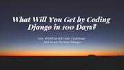 What Will You Get by Coding Django in 100 Days?
