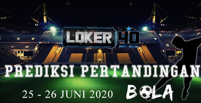 PREDIKSI PERTANDINGAN BOLA 25 – 26 June 2020