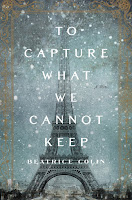 To Capture What We Cannot Keep by Beatrice Colin