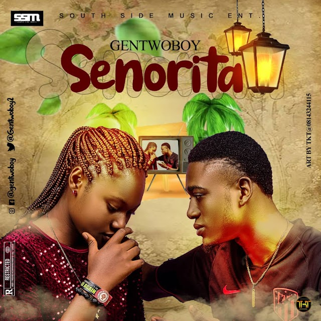 SENORITA - GENTWOBOY || TooHypeNaijaMusic