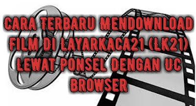 cara-terbaru-mendownload-film-di-layarkaca21-LK21-lewat-ponsel-dengan-uc-browser.jpg