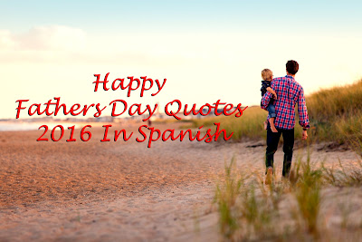 Happy Fathers Day Quotes 2016 In Spanish