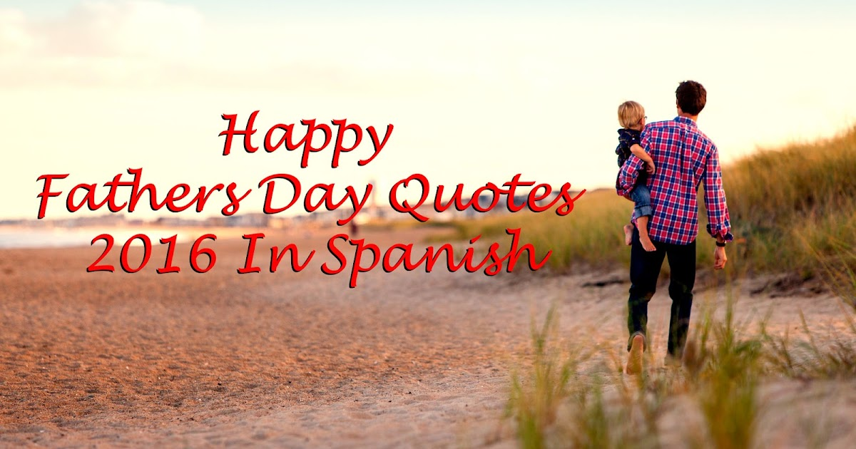 top 50 happy fathers day quotes 2018 in spanish happy