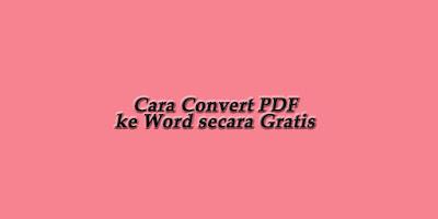 Cara Convert PDF ke Word secara Gratis
