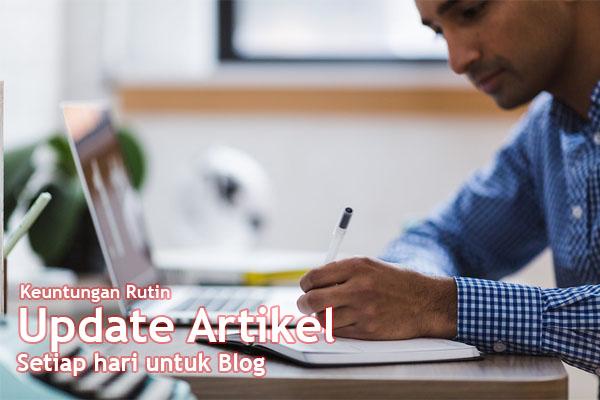 Keuntungan rutin update artikel untuk blog