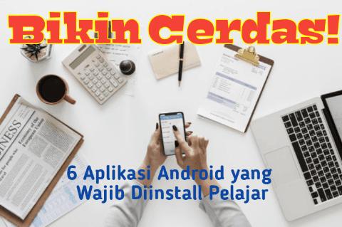6 Aplikasi Android yang Wajib Diinstall Pelajar Agar Tambah Pintar