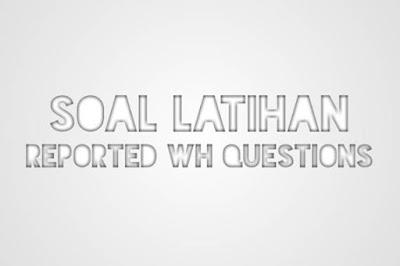 DBI | Contoh Soal Latihan Reported WH Questions dalam Berbagai Jenis Tenses