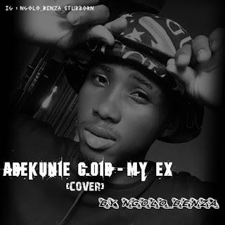 Adekunle Gold Ft Ngolo Benza_-_My Ex