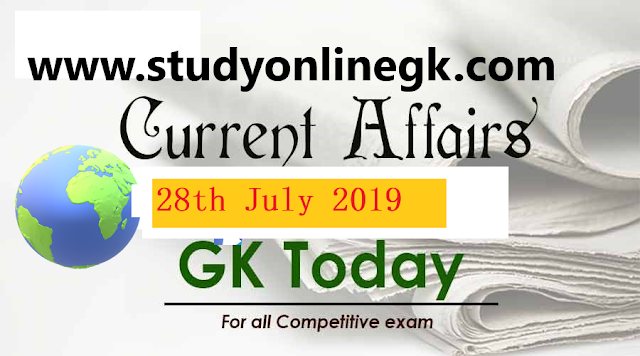 Current Affairs - 2019 - Current Affairs today  28th July 2019