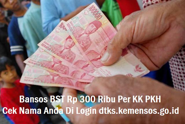Cair Lagi Penerima Bansos Bst Rp 300 Ribu Per Kk Pkh Cek Nama Anda Di Login Dtks Kemensos Go Id Cek Bansos