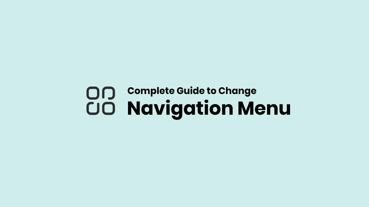Complete Tutorial to Change Navigation Menu