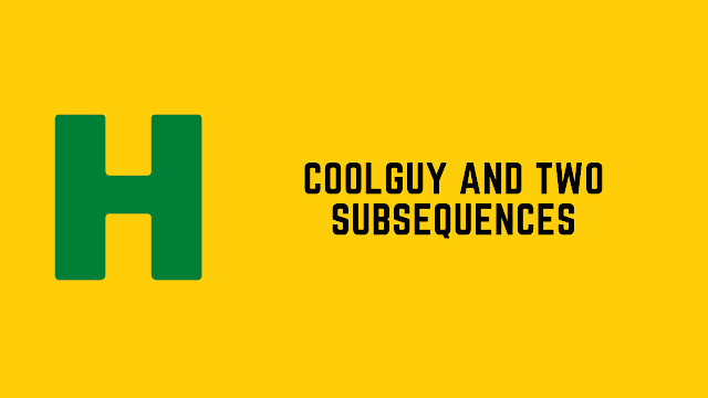 HackerRank Coolguy and Two Subsequences problem solution