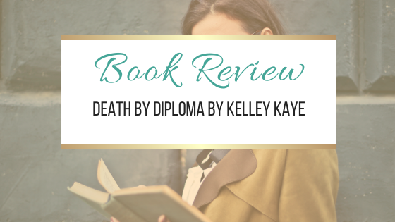 Book Review: Death by Diploma by Kelley Kaye