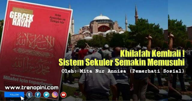 Setelah pengembalian status Hagia Sophia menjadi masjid, kini sinyal kebangkitan semakin menguat dan seruan khilafah mendapat sambutan publik Turki. Hal ini kian menegaskan bahwa umat butuh perubahan yang mendasar dari kegagalan sistem sekuler saat ini