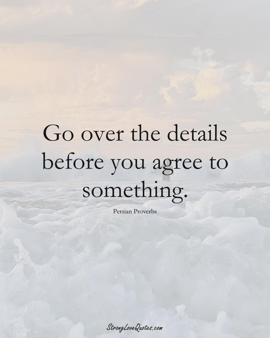 Go over the details before you agree to something. (Persian Sayings);  #aVarietyofCulturesSayings