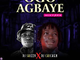 DOWNLOAD MIXTAPE: Dj Shizzy Ft Dj Chicken - Ogo Agbaye Mix