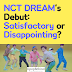 NCT DREAM's Debut: Satisfactory or Disappointing?