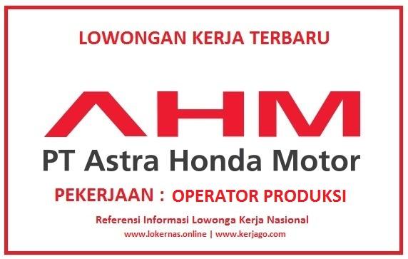 Lowongan Kerja Bagian Operator Produksi di PT Astra Honda Motor Lulusan SMA/SMK/Setara