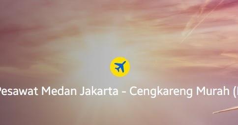 Beberapa Tips Mendapatkan Tiket Murah Medan Jakarta Meski