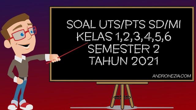 Soal UTS/PTS SD/MI Kelas 1,2,3,4,5,6 Semester 2 Tahun 2021