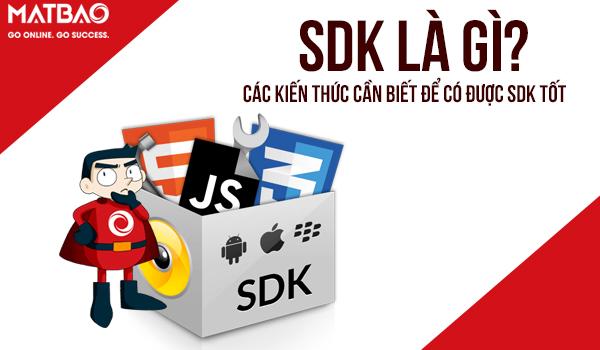 SDK là gì? Kiến thức cần biết để có được SDK tốt là gì?