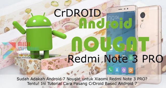 Sudah Adakah Android 7 Nougat untuk Xiaomi Redmi Note 3 PRO? Tentu! Ini Tutorial Cara Pasang CrDroid Based Android 7