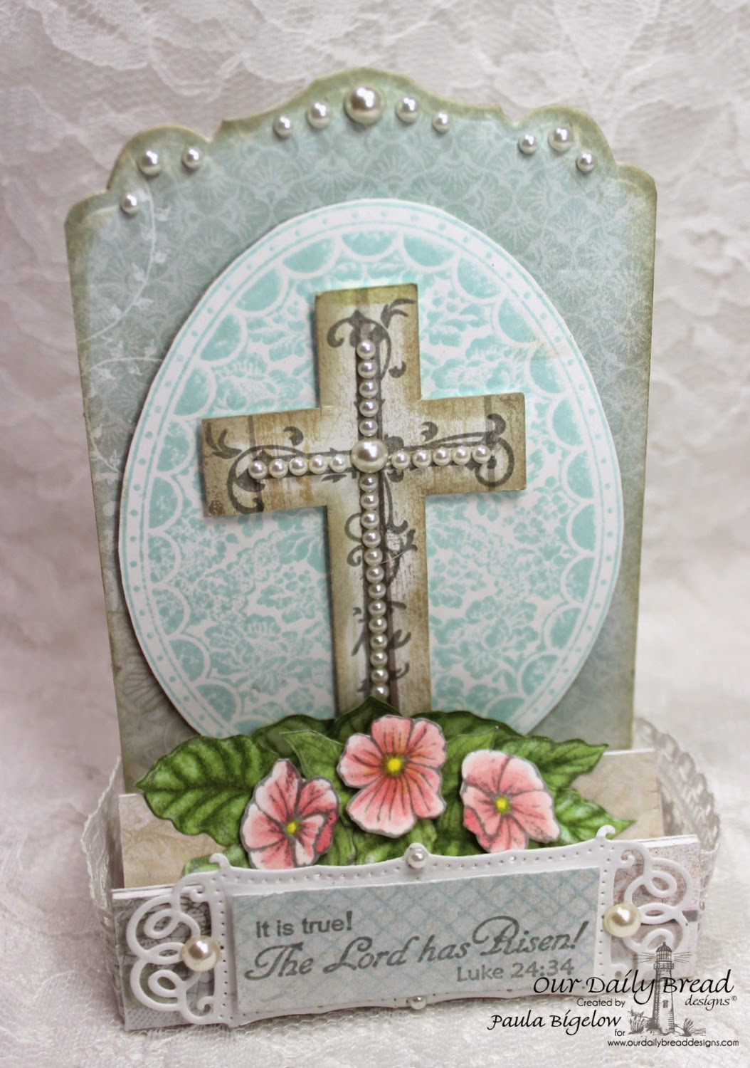 Our Daily Bread Designs, Floral Egg, The Lord is Risen, Cross with Vines, Antique Labels & Borders Dies, Vintage Flourish Pattern Dies, Recipe & Tags Dies, Shabby Rose Paper Collection. Designer Paula Bigelow