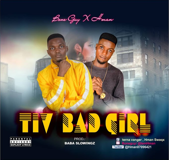 MUSIC: Bone Guy X Hman - Tiv Bad Girl (Prod. Slowingz)