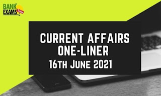 Current Affairs One-Liner: 16th June 2021