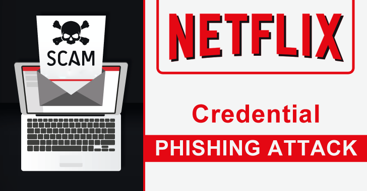 Netflix Phishing Attack Steals Login Credentials, Billing Information, and Credit Card Details