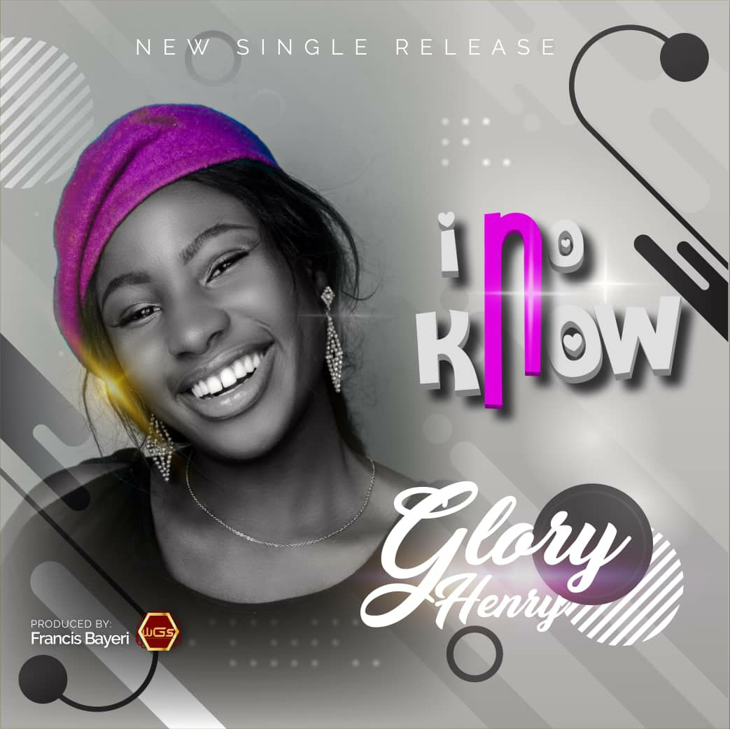 Glory Henry - I No Know Lyrics & Mp3 Download