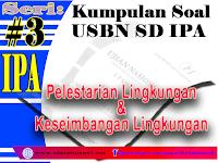 Kumpulan Soal USBN SD Tentang Pelestarian  dan Keseimbangan lingkungan
