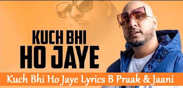 Kuch Bhi Ho Jaye Lyrics