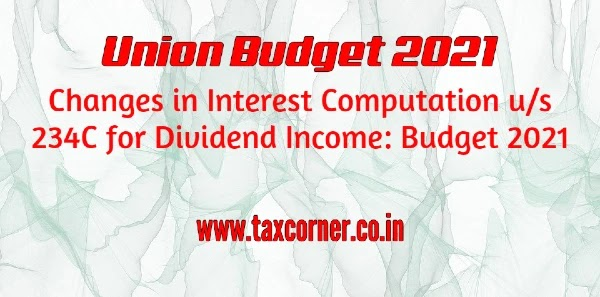 Changes in Interest Computation u/s 234C for Dividend Income: Budget 2021