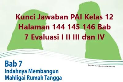 Kunci-Jawaban-PAI-Kelas-12-Halaman-144-145-146-Bab-7-Evaluasi-I-II-III-IV