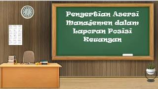 Pengertian Asersi Manajemen dalam Laporan Posisi Keuangan