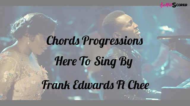 Chord Progressions: Here To Sing- Frank Edwards Ft Chee - Solfascorer