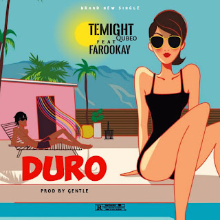[Music] Temight Qubeo Ft Farookay - Duro