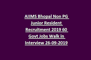 AIIMS Bhopal Non PG Junior Resident Recruitment 2019 60 Govt Jobs Walk in Interview 26-09-2019