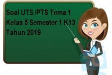 Soal UTS /PTS Tema 1 Kelas 5 Semester 1 K13 Tahun 2019