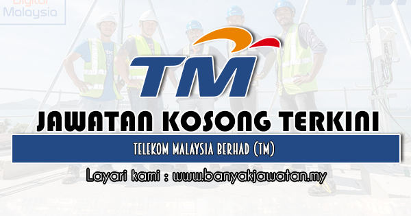 Jawatan Kosong 2020 di Telekom Malaysia Berhad (TM)