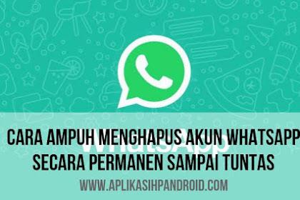 Cara Ampuh Menghapus Akun WhatsApp Secara Permanen Sampai Ke Akar-akarnya