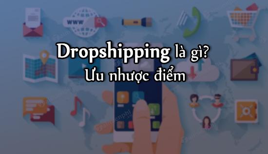 ưu điểm và nhược điểm của Dropshipping